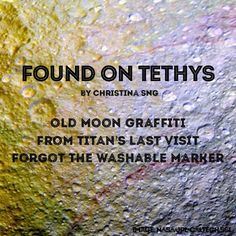 Found on Tethys. A little poem by Christina Sng. (I think maybe it's supposed to be a haiku but I count 19 syllables.) The answer to the mysterious red streaks Cassini found on Saturn's moon Tethys.