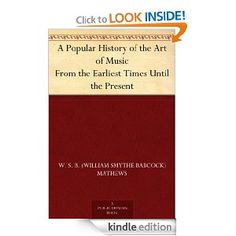 A Popular History of the Art of Music From the Earliest Times Until the Present --- http://www.amazon.com/Popular-History-Earliest-Present-ebook/dp/B004UJOFO4/?tag=jayb4903-20