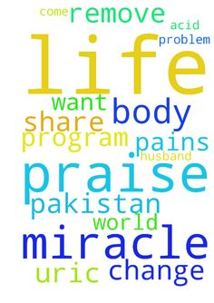 praise the lord by all your prayers our - praise the lord by all your prayers our life is very change and there are very miracles in our life all pains in my body will remove i want to come there in your program and share my miracle with u and all the world please pray for my husband because he has a problem of uric acid from pakistan Posted at: https://prayerrequest.com/t/sNz #pray #prayer #request #prayerrequest