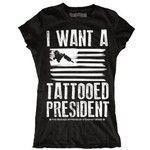 Women's I Want a Tattooed President T-shirt (TSW-761)