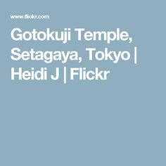 Gotokuji Temple, Setagaya, Tokyo   Heidi J   Flickr