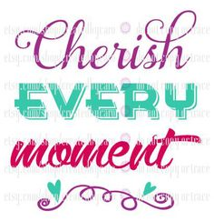 Cherish Every Moment digital file by CreatedbyCaro on Etsy