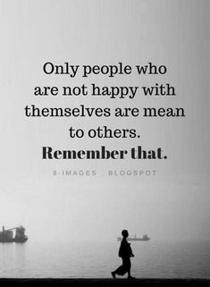 Negative People Quotes Only people who are not happy with themselves are mean to others. Remember th Quotable Quotes, Wisdom Quotes, Words Quotes, Quotes To Live By, Sayings, Quotes Quotes, Positive Quotes, Motivational Quotes, Inspirational Quotes
