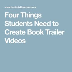 Four Things Students Need to Create Book Trailer Videos