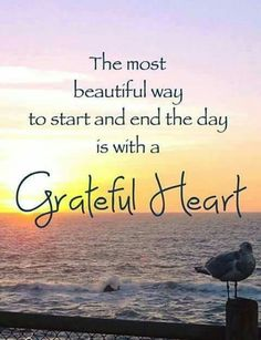 The most beautiful way to start and end every day us with a grateful heart.