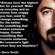 Inspiring words by Dave Grohl. I haven't met him, but I did see him while we…