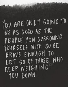 I love this!! Let go of the people who tares you down let go don't be afraid!!