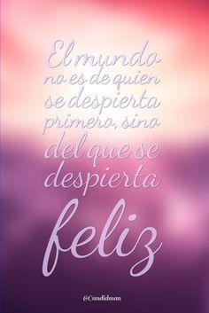 """""""El mundo no es de quien se despierta primero, sino del que se despierta #Feliz"""". @candidman #Frases #Motivacion #Domingo"""