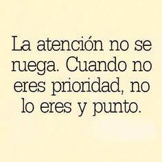 〽️ La atención no se ruega. Cuando no eres prioridad, no eres y punto.