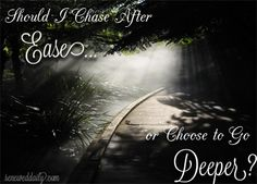 Should I Chase After Ease, Or Choose to Go Deeper? - Renewed Daily