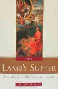 THE LAMB'S SUPPER The Mass as Heaven on Earth by Scott Hahn. $22.00