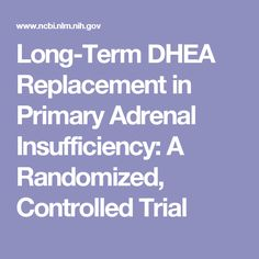 Long-Term DHEA Replacement in Primary Adrenal Insufficiency: A Randomized, Controlled Trial