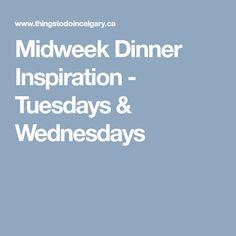 Midweek Dinner Inspiration - Tuesdays & Wednesdays Tuesday Wednesday, Calgary, Dinner, Night, Inspiration, Ideas, Dining, Biblical Inspiration, Food Dinners