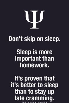 don't skip on sleep. sleep is more important than homework. it's proven that it's better to sleep than to stay up late cramming.