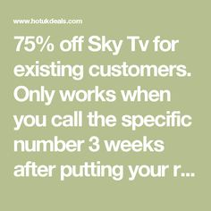 75% off Sky Tv for existing customers. Only works when you call the specific number 3 weeks after putting your request to cancel! - Hot UK Deals