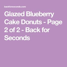 Glazed Blueberry Cake Donuts - Page 2 of 2 - Back for Seconds