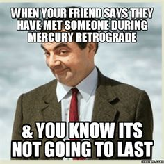"""""""When your friend says they met someone during Mercury retrograde & you know it's not going to last."""""""