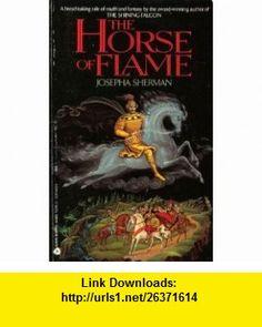 Horse of Flame (9780380758159) Josepha Sherman , ISBN-10: 0380758156  , ISBN-13: 978-0380758159 ,  , tutorials , pdf , ebook , torrent , downloads , rapidshare , filesonic , hotfile , megaupload , fileserve