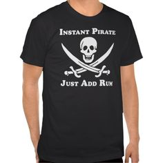 Classic Instant Pirate T-shirt - fun for Halloween or talk like a pirate day {:-)