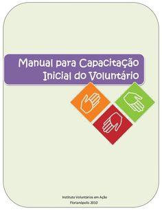 Este Manual para Capacitação Inicial do Voluntário, elaborado pelo Instituto Voluntários em Ação (IVA/SC), o Centro de Voluntariado de Florianópolis, tem como …