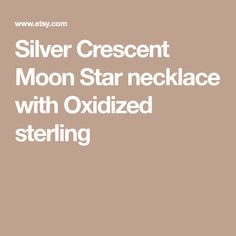 Silver Crescent Moon Star necklace with Oxidized sterling