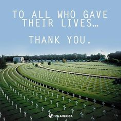 LIKE and thank all those who have died serving in the United States Armed Forces. They gave their lives for our safety and freedom!