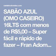 SABÃO AZUL (OMO CASEIRO) 16LTS com menos de R$5,00 – Super fácil e rápido de fazer – Fran Adorno   Cantinho do Video