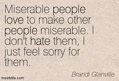 miserable people quotes | Number one reason why I am not miserable.