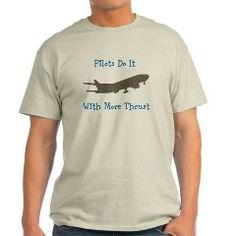 Pilots Do It With More Thrust - Pilot Humor T-Shirt