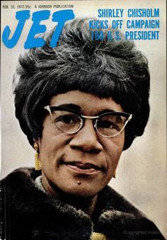 Jet magazine  CONGRESSWOMEN SHIRLEY CHISHOLM, FIRST BLACK FEMALE TO RUN FOR PRESIDENT OF THE UNITED STATES