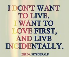 Zelda Fitzgerald  One of my most favorite quotes in the whole world.