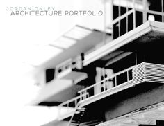 jordan onley architecture portfolio  selected works in design from my architecture education, 2010-present