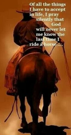 I never thought about this before but at some point I'm going to have my last ride on my last horse ever. Makes me sad just to think about. My Horse, Horse Love, Horse Girl, Horse Riding, Western Riding, Trail Riding, Western Art, Cowboy Quotes, Horse Quotes