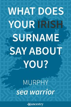 What Does Your Irish Surname Say About You? Enter Your Last Name To Find Its Meaning and Origin.