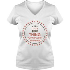 ROOF It's a ROOF thing you wouldn't understand shirts #gift #ideas #Popular #Everything #Videos #Shop #Animals #pets #Architecture #Art #Cars #motorcycles #Celebrities #DIY #crafts #Design #Education #Entertainment #Food #drink #Gardening #Geek #Hair #beauty #Health #fitness #History #Holidays #events #Home decor #Humor #Illustrations #posters #Kids #parenting #Men #Outdoors #Photography #Products #Quotes #Science #nature #Sports #Tattoos #Technology #Travel #Weddings #Women