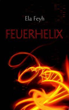 Feuerhelix eBook: Ela Feyh: Amazon.de: Kindle-Shop