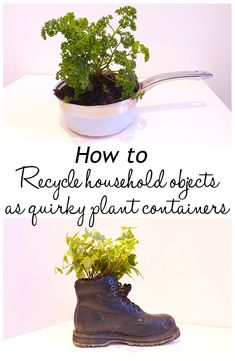 Make quirky plant containers from recycled household objects. Don't throw pans, cups and boots away - plant them up!