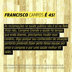 #MensagemPorAmorACampina enviada através do site http://romero45.com.br/ Francisco, conto com seu apoio para fazermos uma Campina com mais qualidade na saúde.