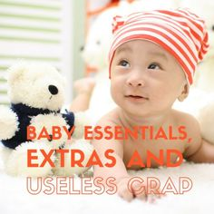 Baby essentials, extras and pointless crap  What you actually need for your new arrival, some nice extras and those things you really don't need to waste your money on.