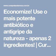 Economize! Use o mais potente antibiótico e antigripe da natureza - apenas 2 ingredientes! | Cura pela Natureza