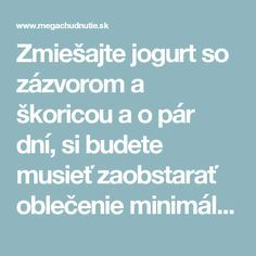 Zmiešajte jogurt so zázvorom a škoricou a o pár dní, si budete musieť zaob. Mix yogurt with ginger and cinnamon and in a few days, you'll need to get clothes at least 1 number smaller - Mega wei Weight Loss Plans, Weight Loss Transformation, Organic Beauty, Organic Skin Care, Ginger And Cinnamon, Health Advice, Under The Sea, Yogurt, Health Fitness