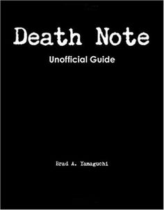 Brad A. Yamaguchi's Death Note: An Unofficial Guide