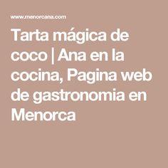 Tarta mágica de coco | Ana en la cocina, Pagina web de gastronomia en Menorca