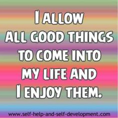 Abundance and prosperity affirmation for allowing good things to come into life.
