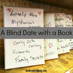 """A Blind Date with a Book Do this for book club.  Tell everyone to bring a book wrapped and described and then pick them and have a """"Book Review"""" the next month."""