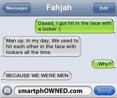 BECAUSE WE WERE MEN! Lol cracks me up.