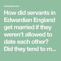 How did servants in Edwardian England get married if they weren't allowed to date each other? Did they tend to marry people they knew from home, or other servants after both quitting? Scandal, Got Married, Novels, Fiction, Dating, England, People, Inspiration, Quotes