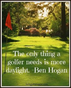 If only we could ask for more daylight! Find the best #golf quotes at #lorisgolfshoppe lorisgolfshoppe.com