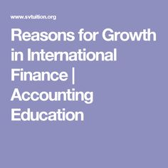 Reasons for Growth in International Finance | Accounting Education