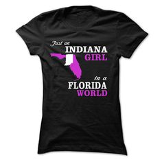 (New T-Shirts) JUST AN INDIANA GIRL IN A FLORIDA WORLD - Buy Now...